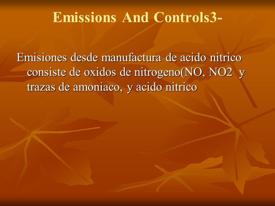Emissions And Controls3- Emisiones desde manufactura de acido nitrico consiste de oxidos de nitrogeno(NO, NO2 y trazas de amoniaco, y acido nitrico