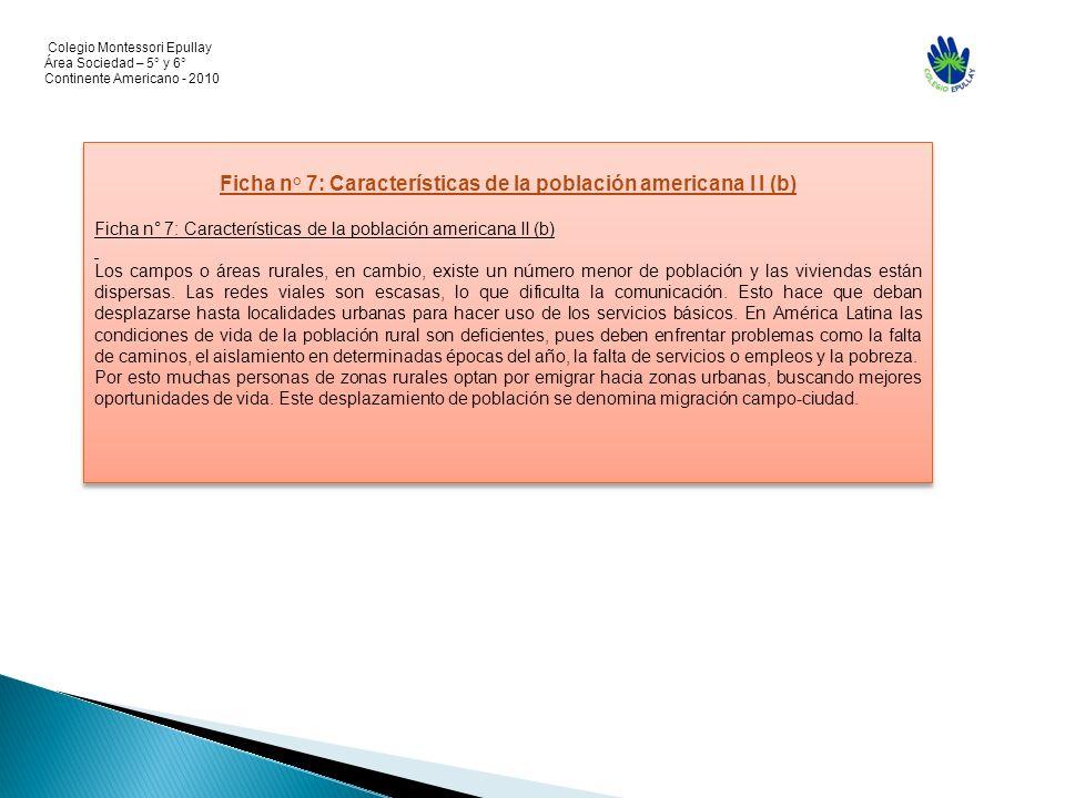 Colegio Montessori Epullay Área Sociedad – 5° y 6° Continente Americano - 2010 Ficha n° 7: Características de la población americana I I (b) Ficha n°