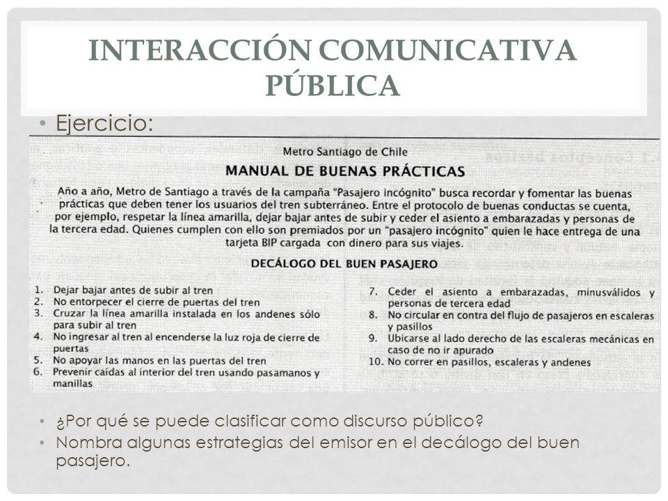 INTERACCIÓN COMUNICATIVA PÚBLICA Ejercicio: ¿Por qué se puede clasificar como discurso público? Nombra algunas estrategias del emisor en el decálogo d