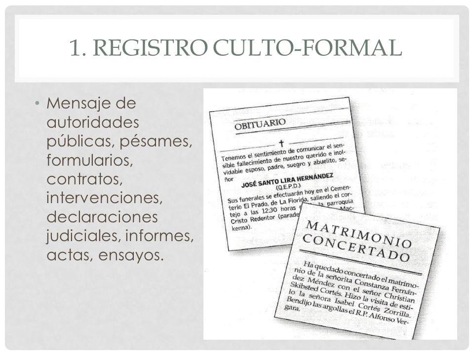 1. REGISTRO CULTO-FORMAL Mensaje de autoridades públicas, pésames, formularios, contratos, intervenciones, declaraciones judiciales, informes, actas,
