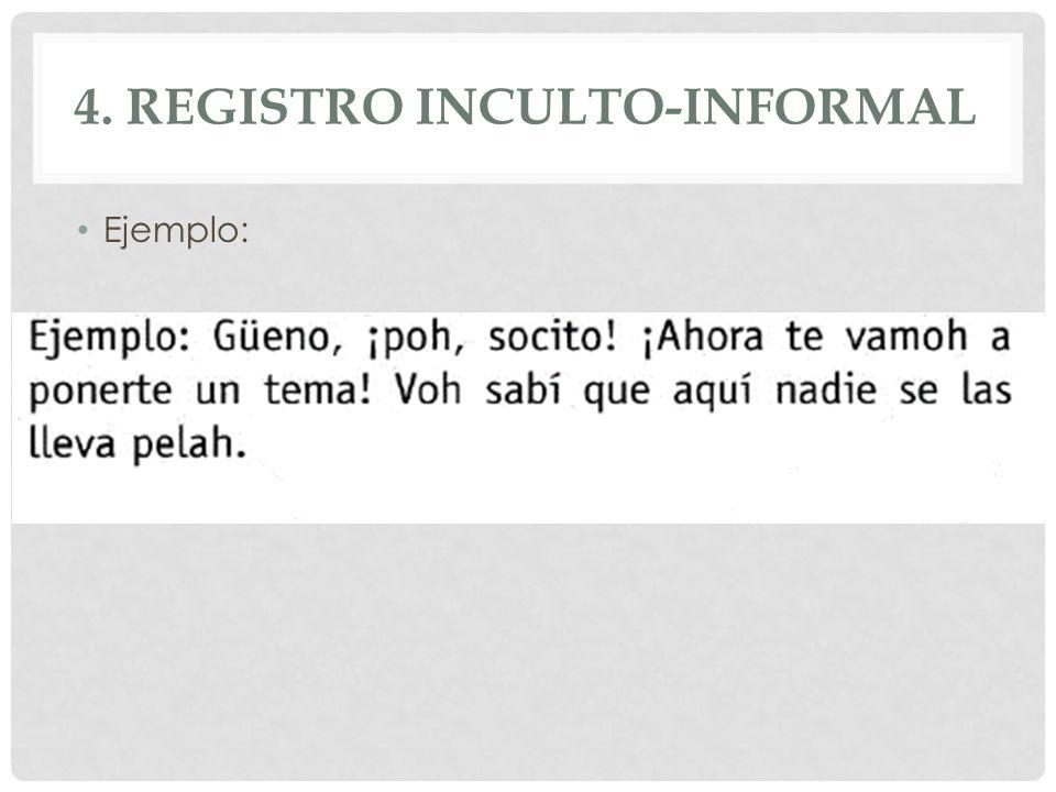 4. REGISTRO INCULTO-INFORMAL Ejemplo: