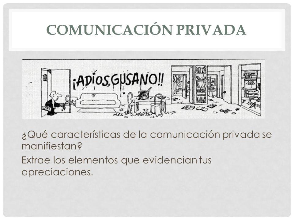 COMUNICACIÓN PRIVADA ¿Qué características de la comunicación privada se manifiestan? Extrae los elementos que evidencian tus apreciaciones.