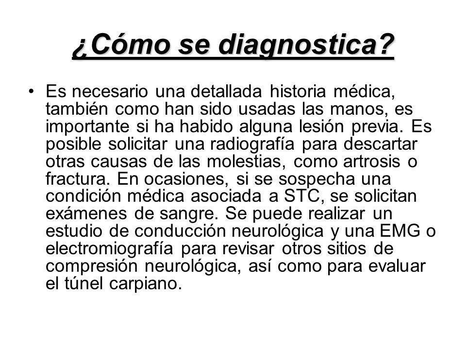 ¿Cómo se diagnostica? Es necesario una detallada historia médica, también como han sido usadas las manos, es importante si ha habido alguna lesión pre