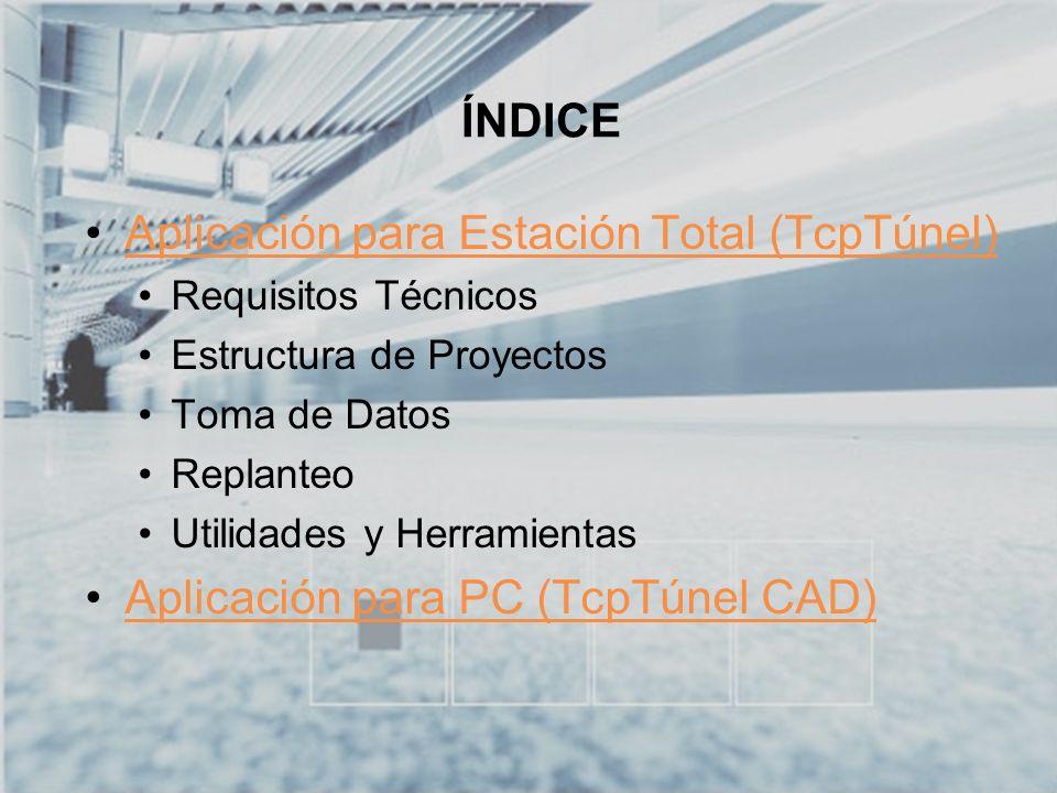 TCP-TÚNEL – Replanteo y Toma de Datos en Túneles TcpTúnel CAD ÍNDICE Aplicación para Estación Total (TcpTúnel) Aplicación para PC (TcpTúnel CAD) Requisitos Técnicos Definición del Proyecto Cálculo, Edición y Dibujo de Perfiles Superficies y Volúmenes Dibujo 3D