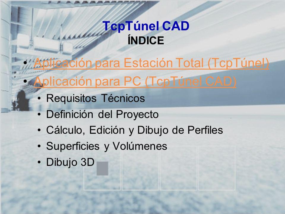 TCP-TÚNEL – Replanteo y Toma de Datos en Túneles TcpTúnel CAD ÍNDICE Aplicación para Estación Total (TcpTúnel) Aplicación para PC (TcpTúnel CAD) Requi