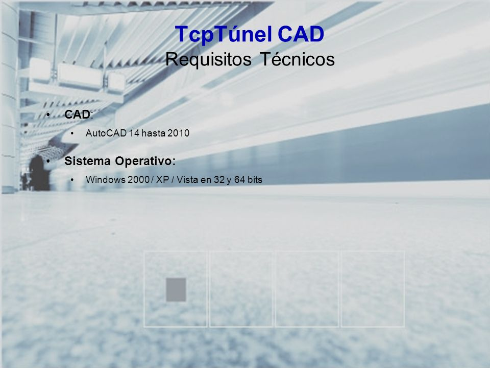 TCP-TÚNEL – Replanteo y Toma de Datos en Túneles TcpTúnel CAD Requisitos Técnicos CAD: AutoCAD 14 hasta 2010 Sistema Operativo: Windows 2000 / XP / Vi