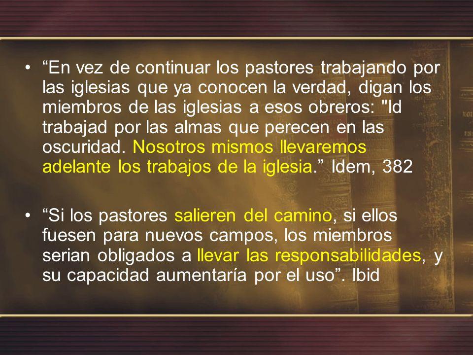 Nuestro pueblo ha tenido gran luz, y aun mucha de nuestra fuerza ministerial es consumida en las iglesias, Evangelismo, 383