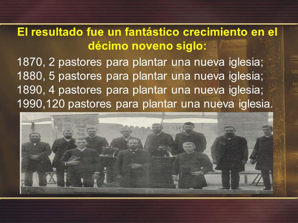 El resultado fue un fantástico crecimiento en el décimo noveno siglo: 1870, 2 pastores para plantar una nueva iglesia; 1880, 5 pastores para plantar u
