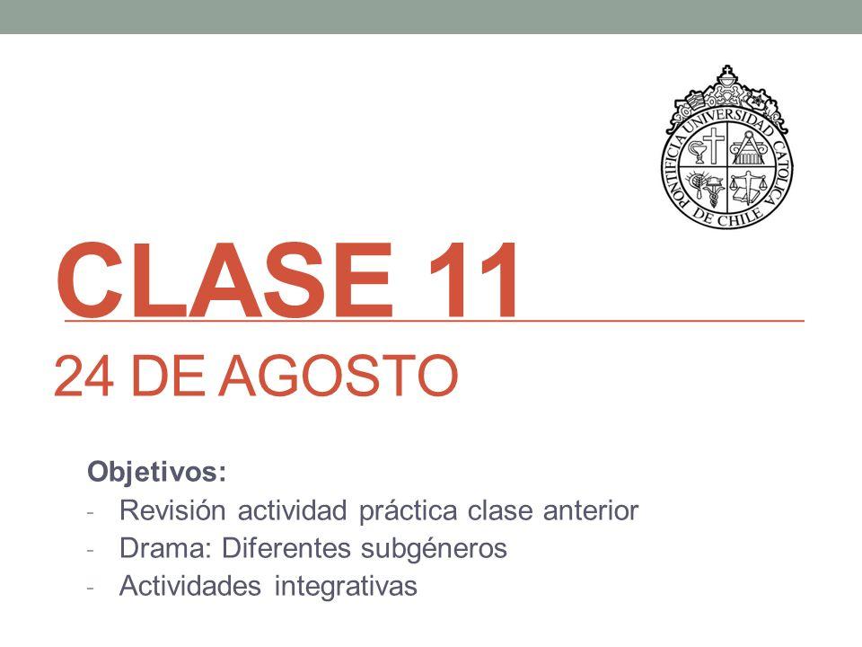 CLASE 11 24 DE AGOSTO Objetivos: - Revisión actividad práctica clase anterior - Drama: Diferentes subgéneros - Actividades integrativas