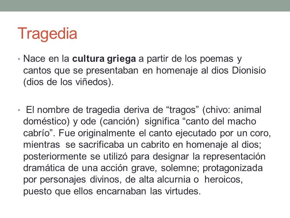 Tragedia Nace en la cultura griega a partir de los poemas y cantos que se presentaban en homenaje al dios Dionisio (dios de los viñedos). El nombre de