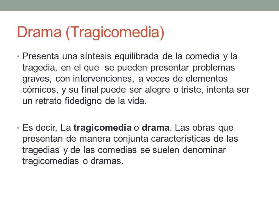 Drama (Tragicomedia) Presenta una síntesis equilibrada de la comedia y la tragedia, en el que se pueden presentar problemas graves, con intervenciones