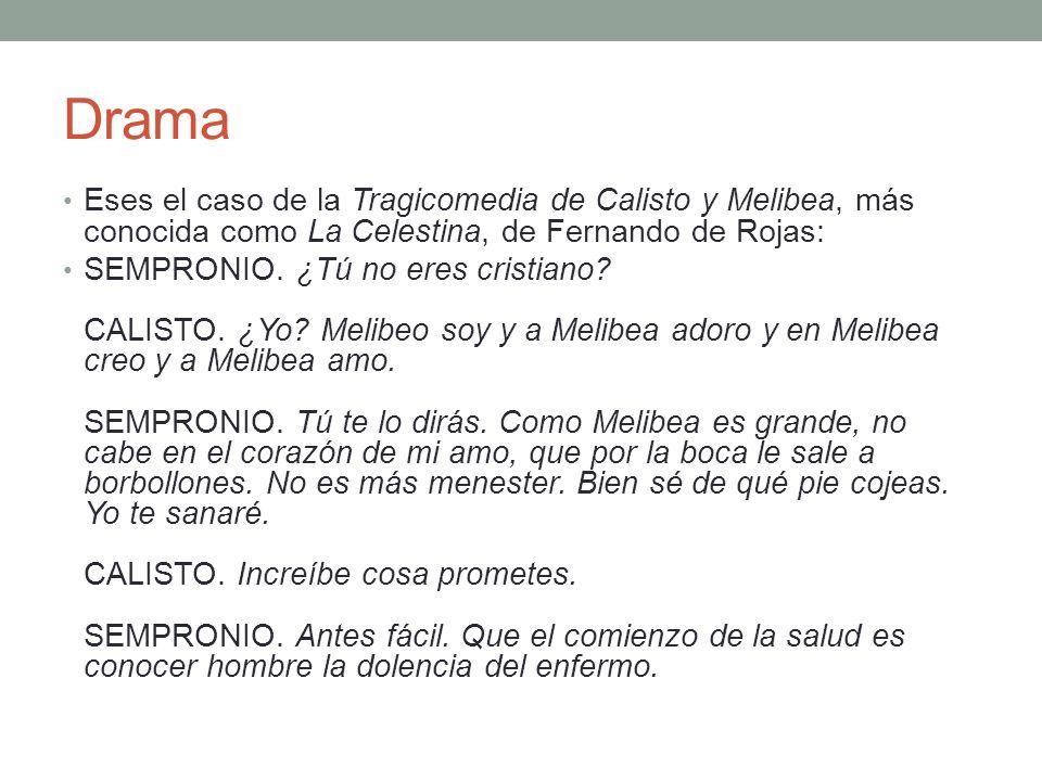 Drama Eses el caso de la Tragicomedia de Calisto y Melibea, más conocida como La Celestina, de Fernando de Rojas: SEMPRONIO. ¿Tú no eres cristiano? CA