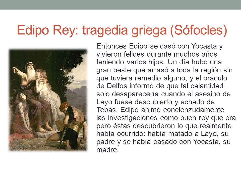 Edipo Rey: tragedia griega (Sófocles) Entonces Edipo se casó con Yocasta y vivieron felices durante muchos años teniendo varios hijos. Un día hubo una