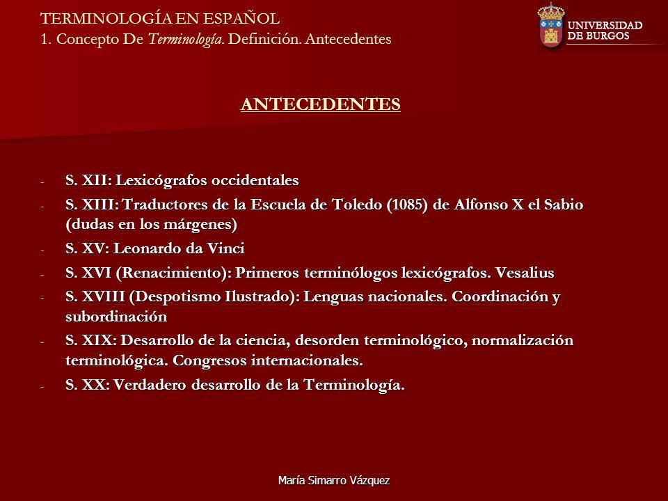 María Simarro Vázquez TERMINOLOGÍA EN ESPAÑOL 1. Concepto De Terminología. Definición. Antecedentes ANTECEDENTES - S. XII: Lexicógrafos occidentales -