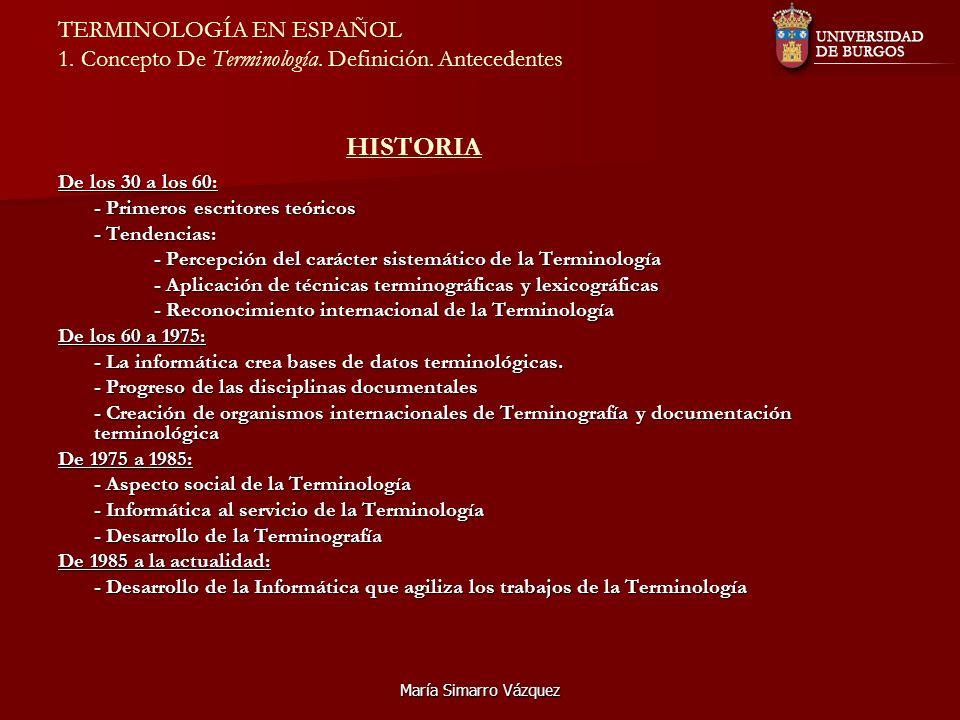 María Simarro Vázquez TERMINOLOGÍA EN ESPAÑOL 1. Concepto De Terminología. Definición. Antecedentes HISTORIA De los 30 a los 60: - Primeros escritores