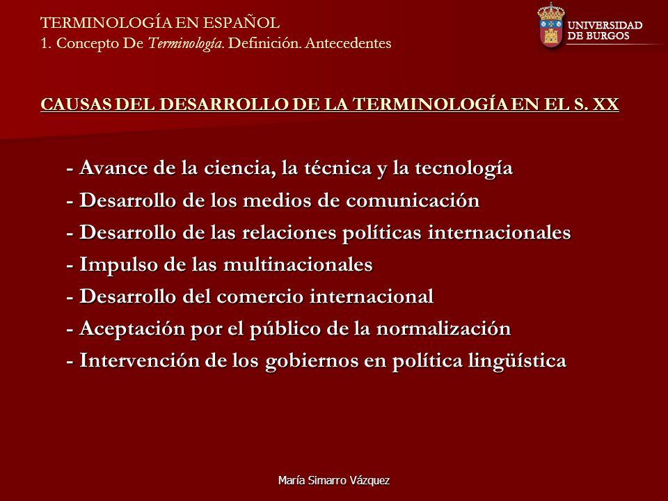 María Simarro Vázquez CAUSAS DEL DESARROLLO DE LA TERMINOLOGÍA EN EL S. XX TERMINOLOGÍA EN ESPAÑOL 1. Concepto De Terminología. Definición. Antecedent