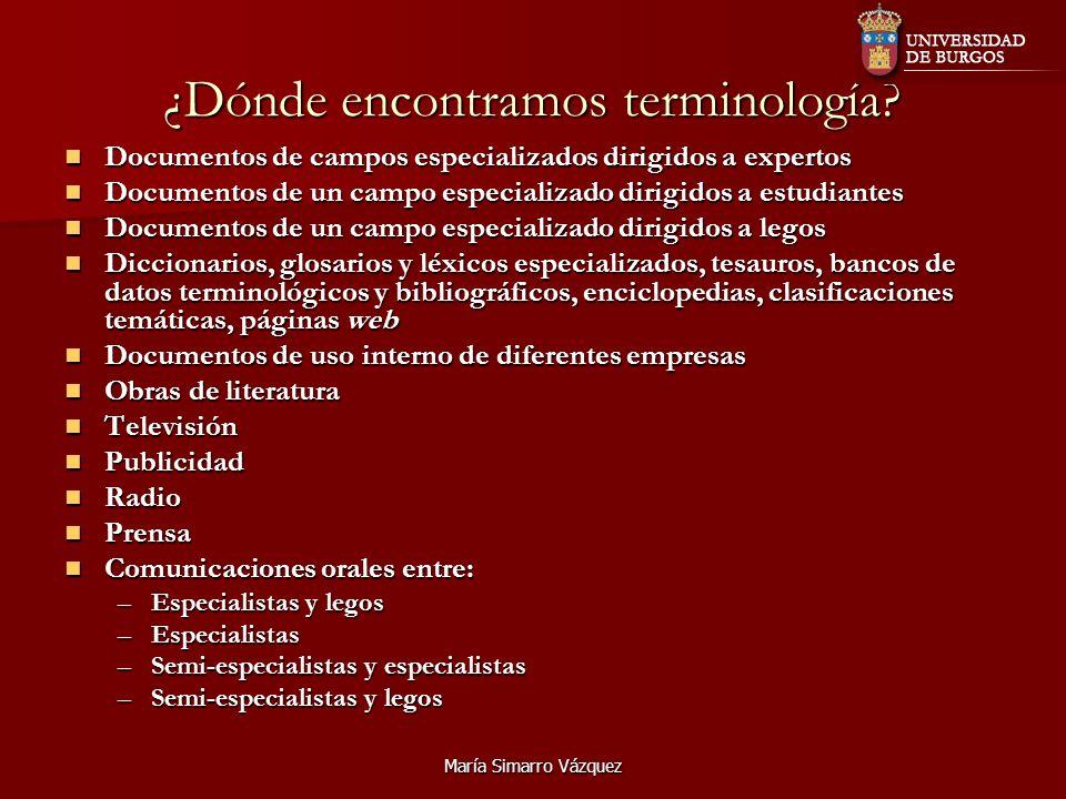 María Simarro Vázquez ¿Dónde encontramos terminología? Documentos de campos especializados dirigidos a expertos Documentos de campos especializados di