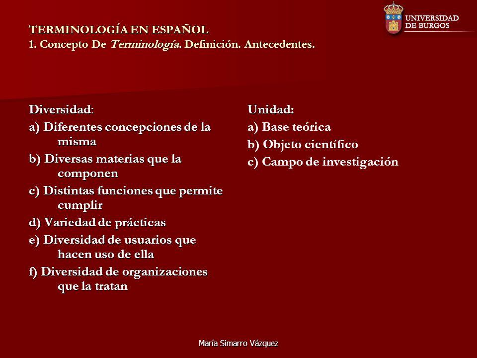 María Simarro Vázquez TERMINOLOGÍA EN ESPAÑOL 1. Concepto De Terminología. Definición. Antecedentes. Diversidad: a) Diferentes concepciones de la mism