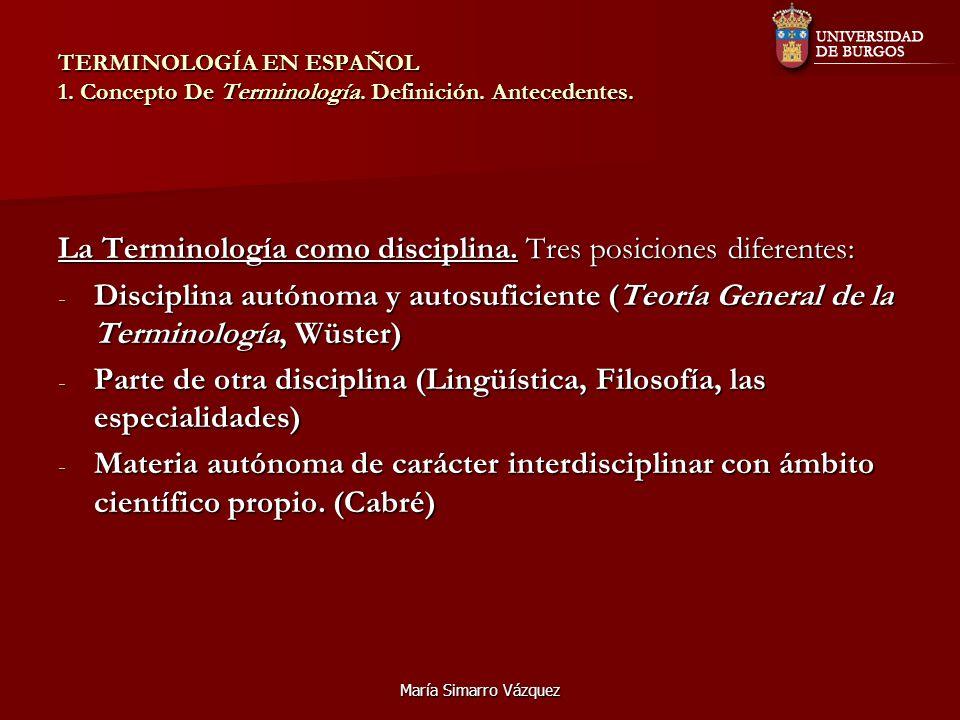 María Simarro Vázquez TERMINOLOGÍA EN ESPAÑOL 1. Concepto De Terminología. Definición. Antecedentes. La Terminología como disciplina. Tres posiciones