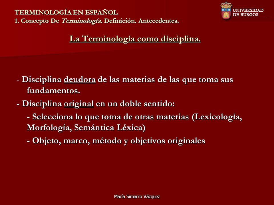 María Simarro Vázquez TERMINOLOGÍA EN ESPAÑOL 1. Concepto De Terminología. Definición. Antecedentes. La Terminología como disciplina. - Disciplina deu