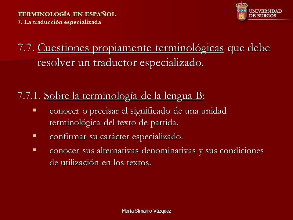 María Simarro Vázquez TERMINOLOGÍA EN ESPAÑOL 7. La traducción especializada 7.7. Cuestiones propiamente terminológicas que debe resolver un traductor