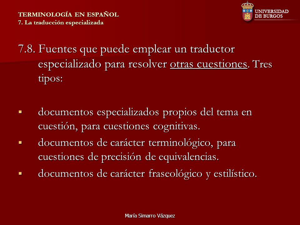 María Simarro Vázquez TERMINOLOGÍA EN ESPAÑOL 7. La traducción especializada 7.8. Fuentes que puede emplear un traductor especializado para resolver o