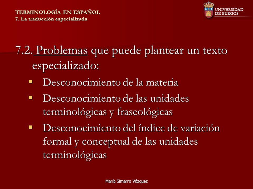 María Simarro Vázquez TERMINOLOGÍA EN ESPAÑOL 7. La traducción especializada 7.2. Problemas que puede plantear un texto especializado: Desconocimiento