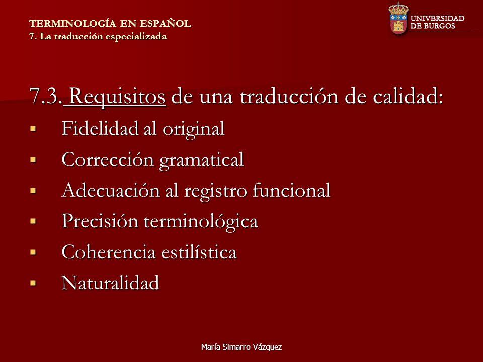 María Simarro Vázquez TERMINOLOGÍA EN ESPAÑOL 7. La traducción especializada 7.3. Requisitos de una traducción de calidad: Fidelidad al original Fidel
