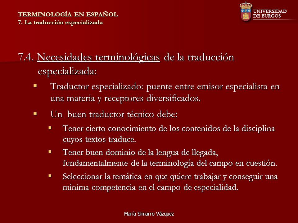María Simarro Vázquez TERMINOLOGÍA EN ESPAÑOL 7. La traducción especializada 7.4. Necesidades terminológicas de la traducción especializada: Traductor