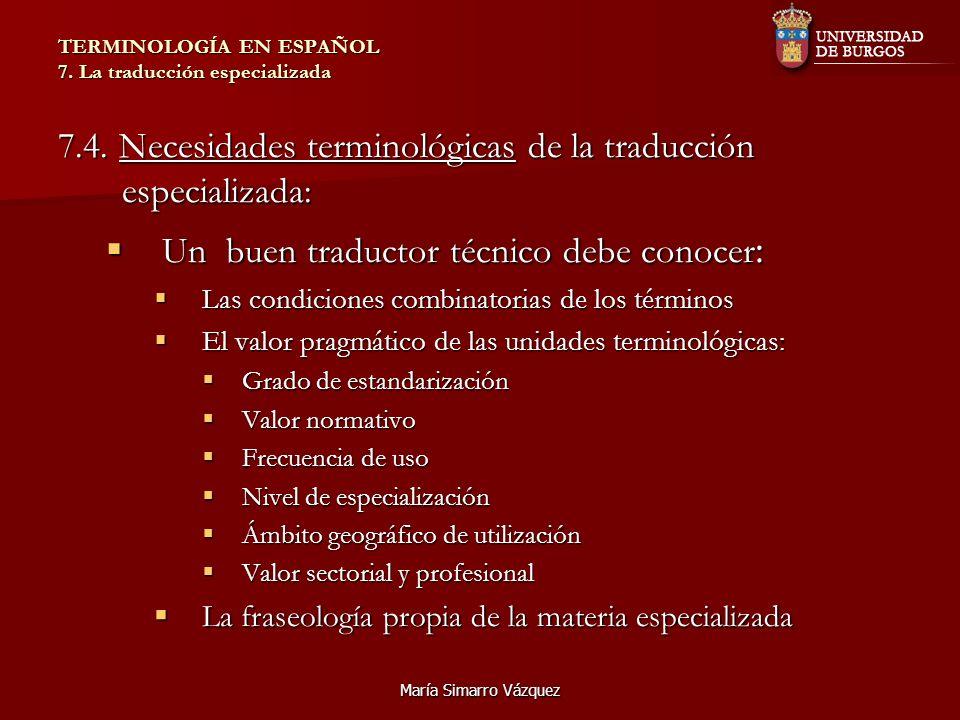 María Simarro Vázquez TERMINOLOGÍA EN ESPAÑOL 7. La traducción especializada 7.4. Necesidades terminológicas de la traducción especializada: Un buen t
