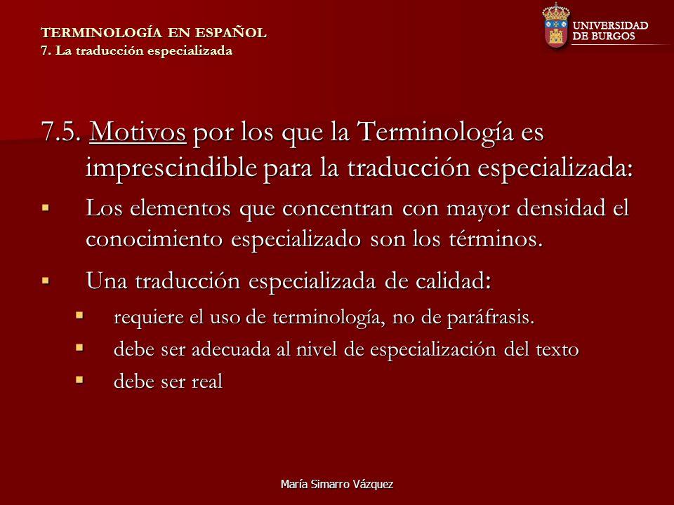 María Simarro Vázquez TERMINOLOGÍA EN ESPAÑOL 7. La traducción especializada 7.5. Motivos por los que la Terminología es imprescindible para la traduc