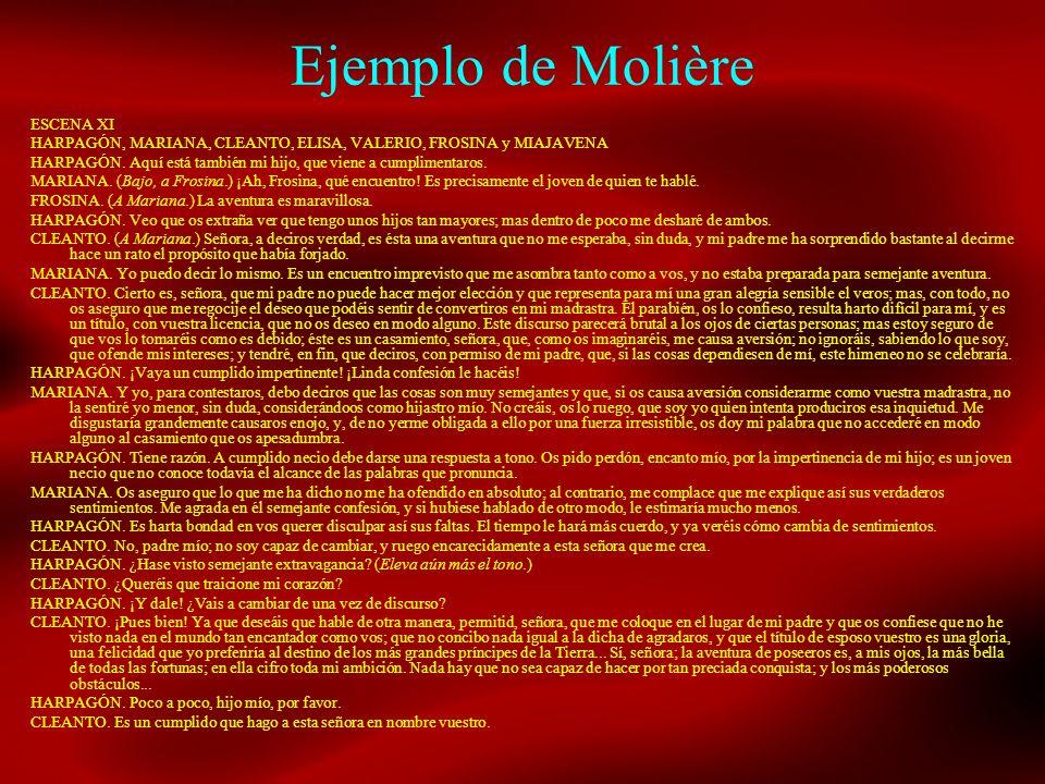 Ejemplo de Molière ESCENA XI HARPAGÓN, MARIANA, CLEANTO, ELISA, VALERIO, FROSINA y MIAJAVENA HARPAGÓN. Aquí está también mi hijo, que viene a cumplime