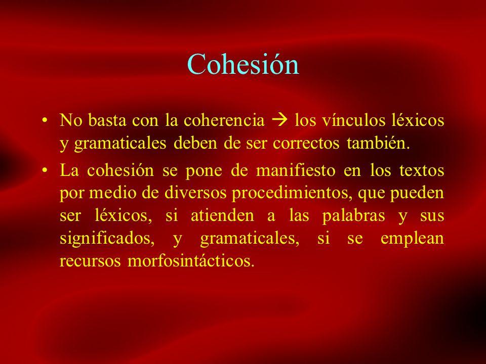 Cohesión No basta con la coherencia los vínculos léxicos y gramaticales deben de ser correctos también. La cohesión se pone de manifiesto en los texto