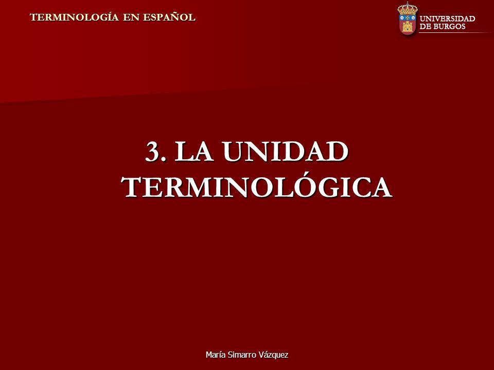 María Simarro Vázquez TERMINOLOGÍA EN ESPAÑOL TERMINOLOGÍA EN ESPAÑOL 3. LA UNIDAD TERMINOLÓGICA