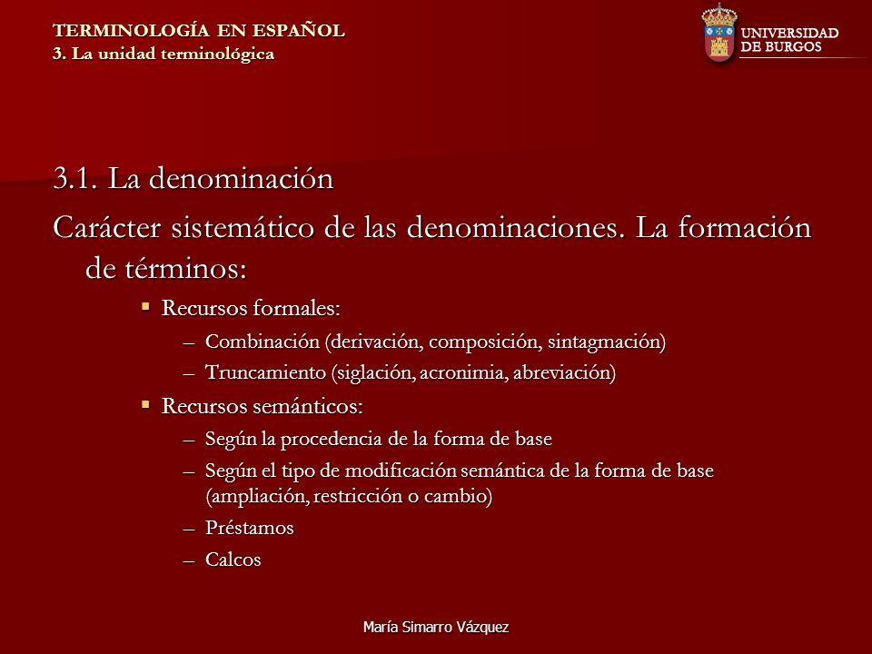 María Simarro Vázquez TERMINOLOGÍA EN ESPAÑOL 3. La unidad terminológica 3.1. La denominación Carácter sistemático de las denominaciones. La formación
