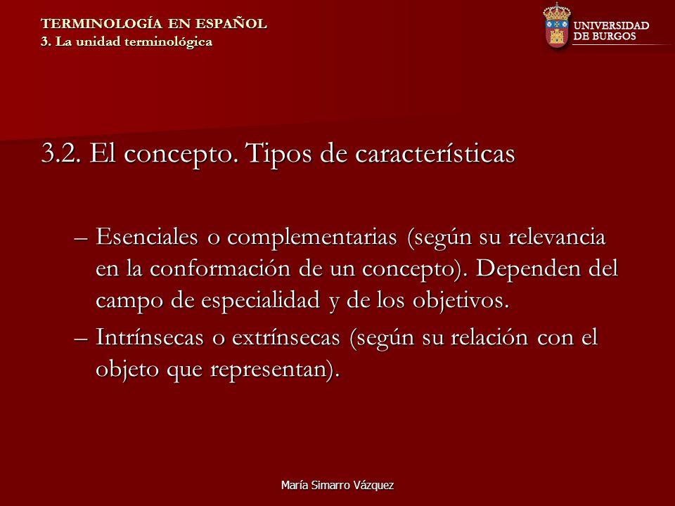 María Simarro Vázquez TERMINOLOGÍA EN ESPAÑOL 3. La unidad terminológica 3.2. El concepto. Tipos de características –Esenciales o complementarias (seg