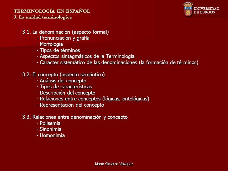 María Simarro Vázquez TERMINOLOGÍA EN ESPAÑOL 3. La unidad terminológica 3.1. La denominación (aspecto formal) - Pronunciación y grafía - Morfología -