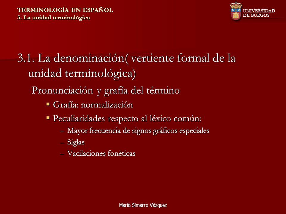 María Simarro Vázquez TERMINOLOGÍA EN ESPAÑOL 3. La unidad terminológica 3.1. La denominación( vertiente formal de la unidad terminológica) Pronunciac