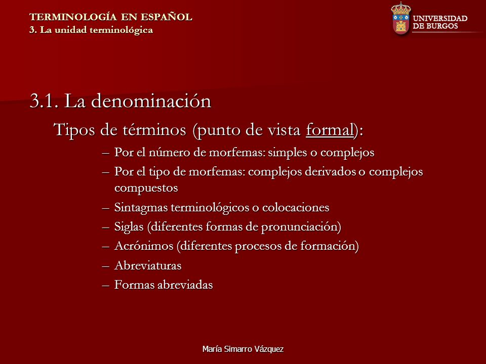 María Simarro Vázquez TERMINOLOGÍA EN ESPAÑOL 3. La unidad terminológica 3.1. La denominación Tipos de términos (punto de vista formal): –Por el númer