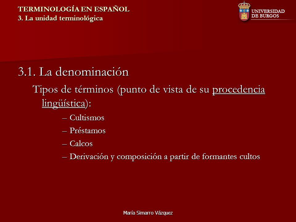 María Simarro Vázquez TERMINOLOGÍA EN ESPAÑOL 3. La unidad terminológica 3.1. La denominación Tipos de términos (punto de vista de su procedencia ling