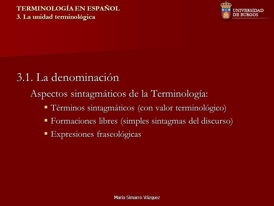 María Simarro Vázquez TERMINOLOGÍA EN ESPAÑOL 3. La unidad terminológica 3.1. La denominación Aspectos sintagmáticos de la Terminología: Términos sint