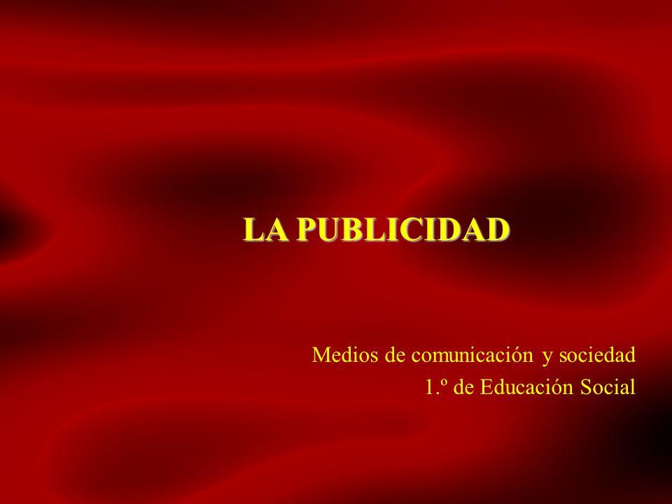 LA PUBLICIDAD Medios de comunicación y sociedad 1.º de Educación Social