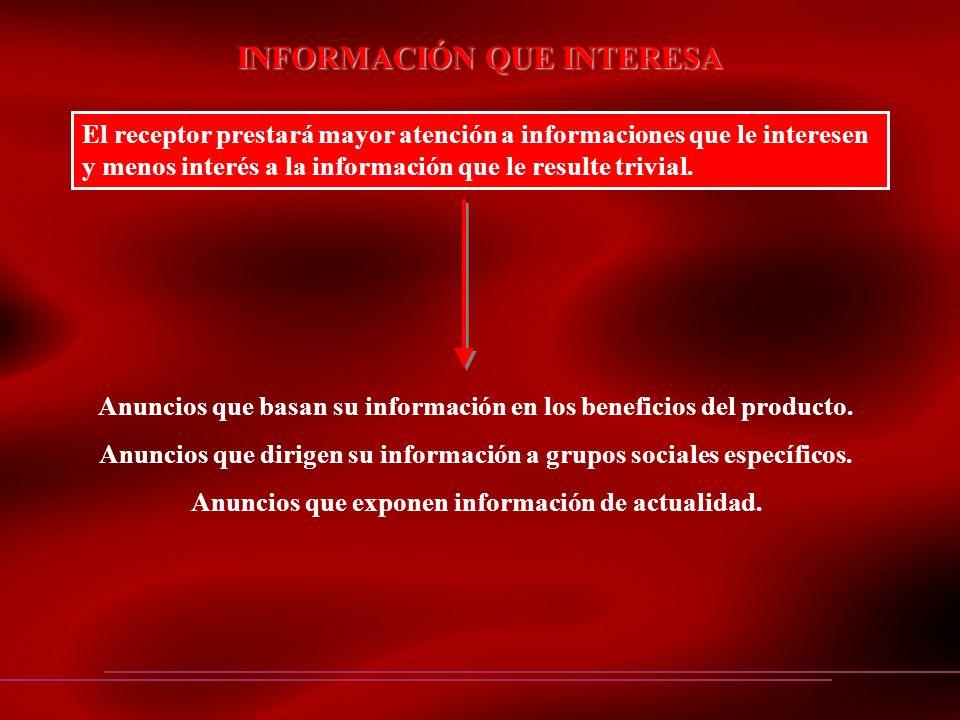 INFORMACIÓN QUE INTERESA El receptor prestará mayor atención a informaciones que le interesen y menos interés a la información que le resulte trivial.