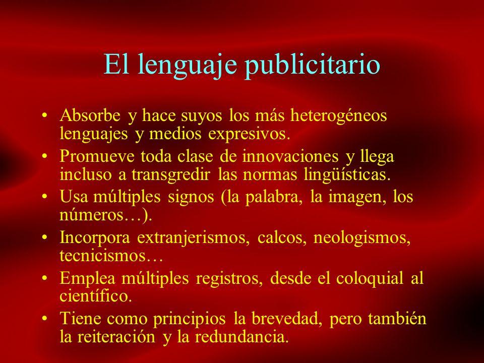 El lenguaje publicitario Absorbe y hace suyos los más heterogéneos lenguajes y medios expresivos. Promueve toda clase de innovaciones y llega incluso