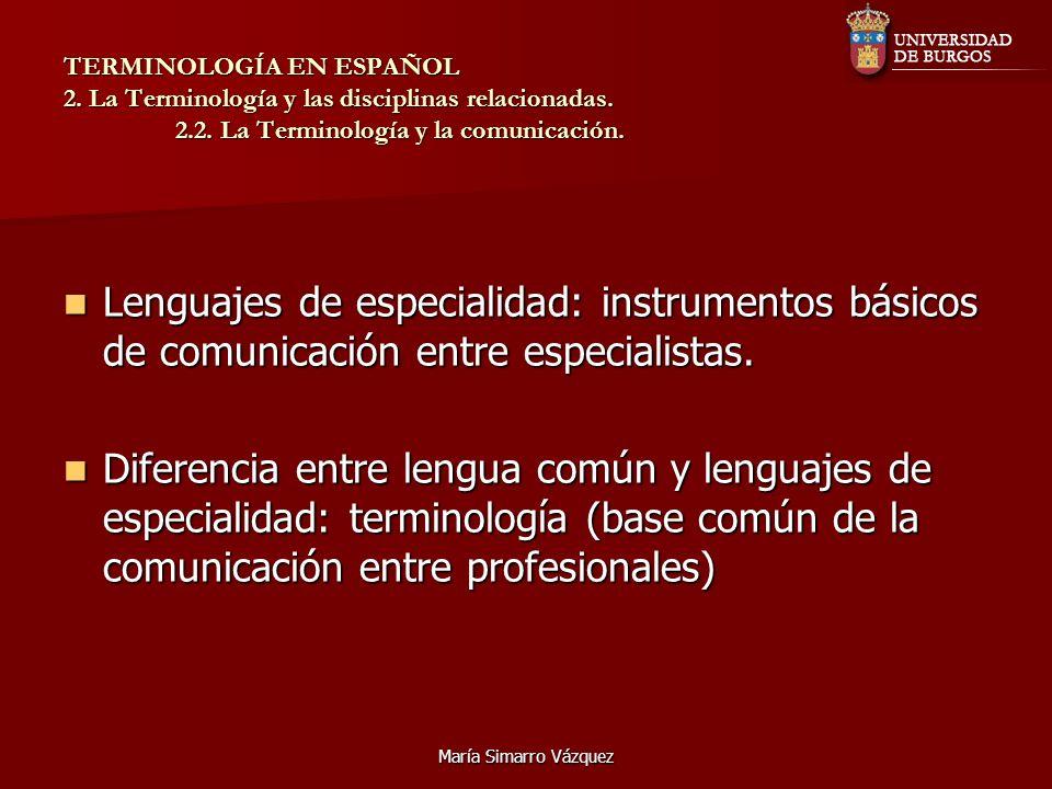 María Simarro Vázquez TERMINOLOGÍA EN ESPAÑOL 2. La Terminología y las disciplinas relacionadas. 2.2. La Terminología y la comunicación. Lenguajes de