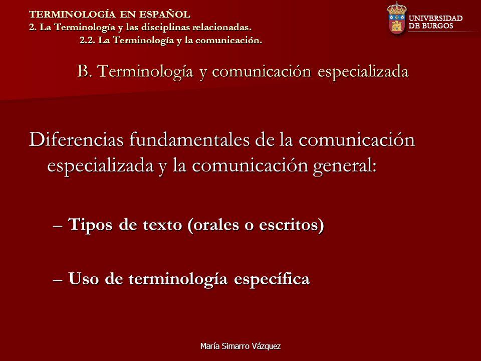 María Simarro Vázquez TERMINOLOGÍA EN ESPAÑOL 2. La Terminología y las disciplinas relacionadas. 2.2. La Terminología y la comunicación. B. Terminolog