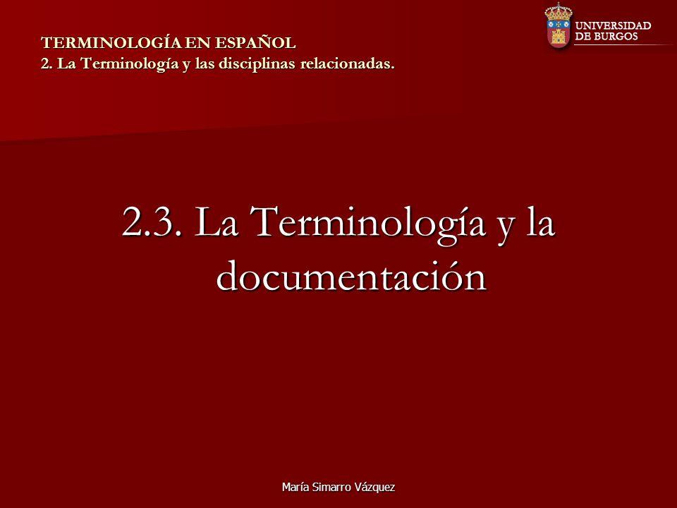 María Simarro Vázquez TERMINOLOGÍA EN ESPAÑOL 2. La Terminología y las disciplinas relacionadas. 2.3. La Terminología y la documentación