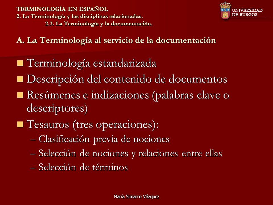 María Simarro Vázquez TERMINOLOGÍA EN ESPAÑOL 2. La Terminología y las disciplinas relacionadas. 2.3. La Terminología y la documentación. A. La Termin