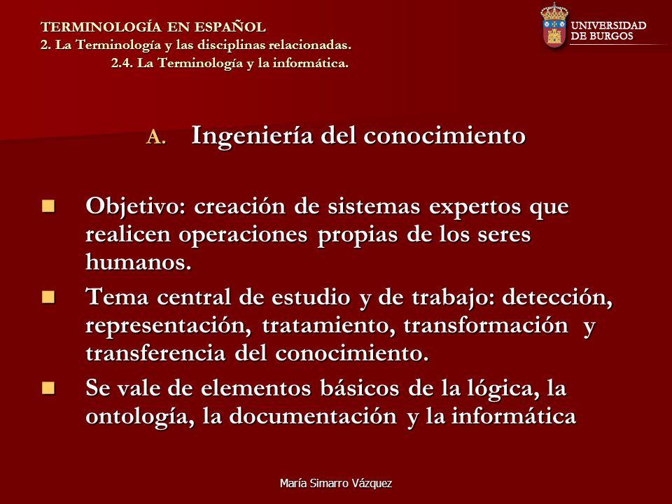 María Simarro Vázquez TERMINOLOGÍA EN ESPAÑOL 2. La Terminología y las disciplinas relacionadas. 2.4. La Terminología y la informática. A. Ingeniería