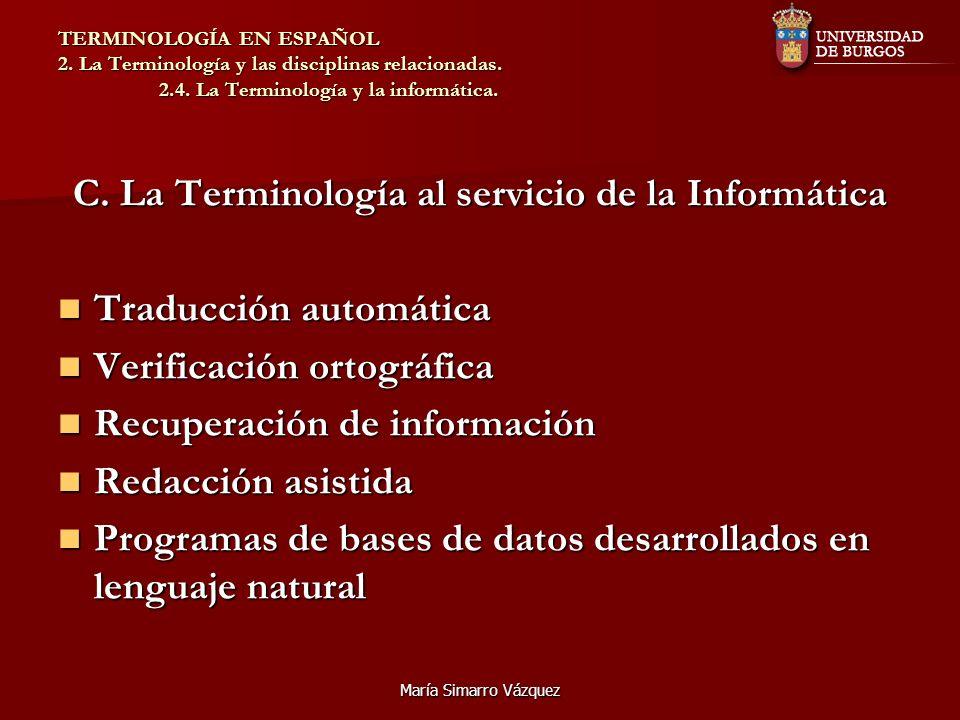 María Simarro Vázquez TERMINOLOGÍA EN ESPAÑOL 2. La Terminología y las disciplinas relacionadas. 2.4. La Terminología y la informática. C. La Terminol